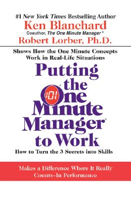 Putting the One Minute Manager to Work By Blanchard, Kenneth H./ Lorber, Robert